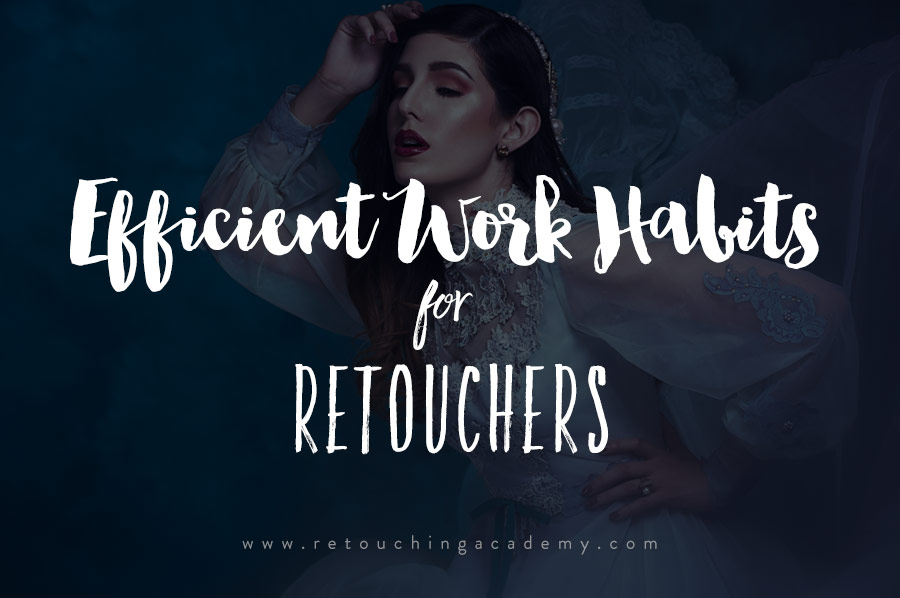 efficient habits for photographers and retouchers
